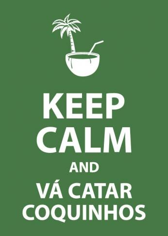 Keep Calm and Vá Catar Coquinhos