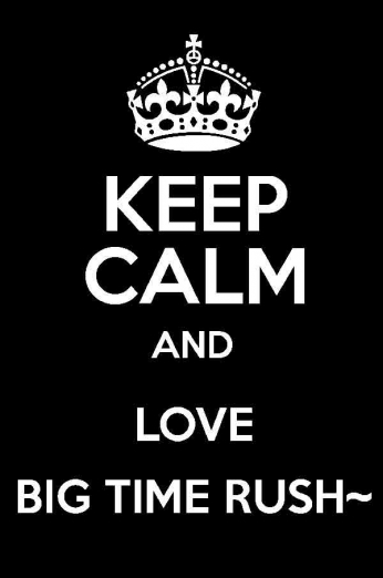 Keep Calm and Love Big Time Rush