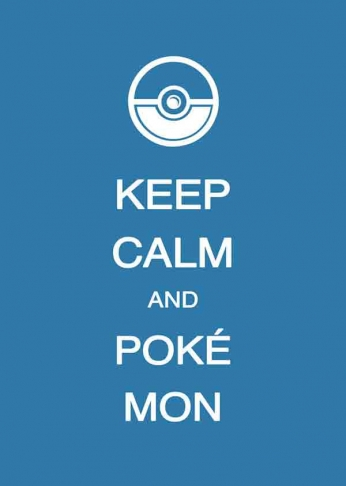 Keep Calm and Poké Mon
