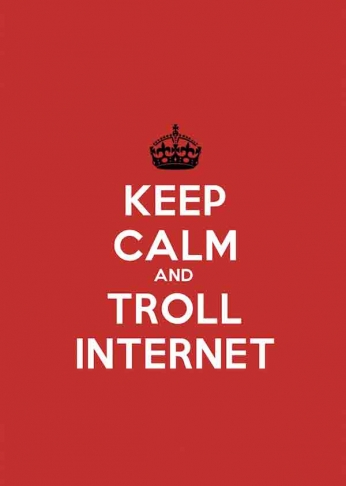 Keep Calm and Troll Internet