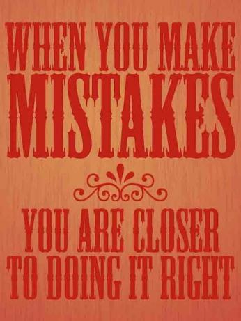 When You Make Mistakes You Are Closer To Doing It Right (Quando Você Comete Erros Está Mais Perto de Fazer a Coisa Certa)